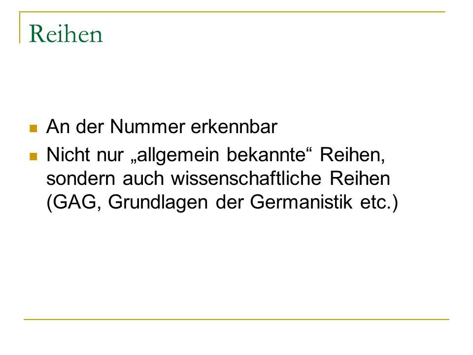 """Reihen An der Nummer erkennbar Nicht nur """"allgemein bekannte"""" Reihen, sondern auch wissenschaftliche Reihen (GAG, Grundlagen der Germanistik etc.)"""
