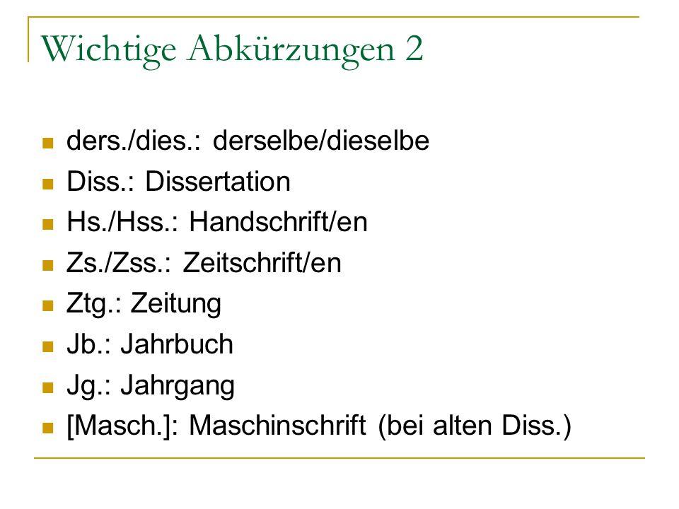Wichtige Abkürzungen 2 ders./dies.: derselbe/dieselbe Diss.: Dissertation Hs./Hss.: Handschrift/en Zs./Zss.: Zeitschrift/en Ztg.: Zeitung Jb.: Jahrbuc