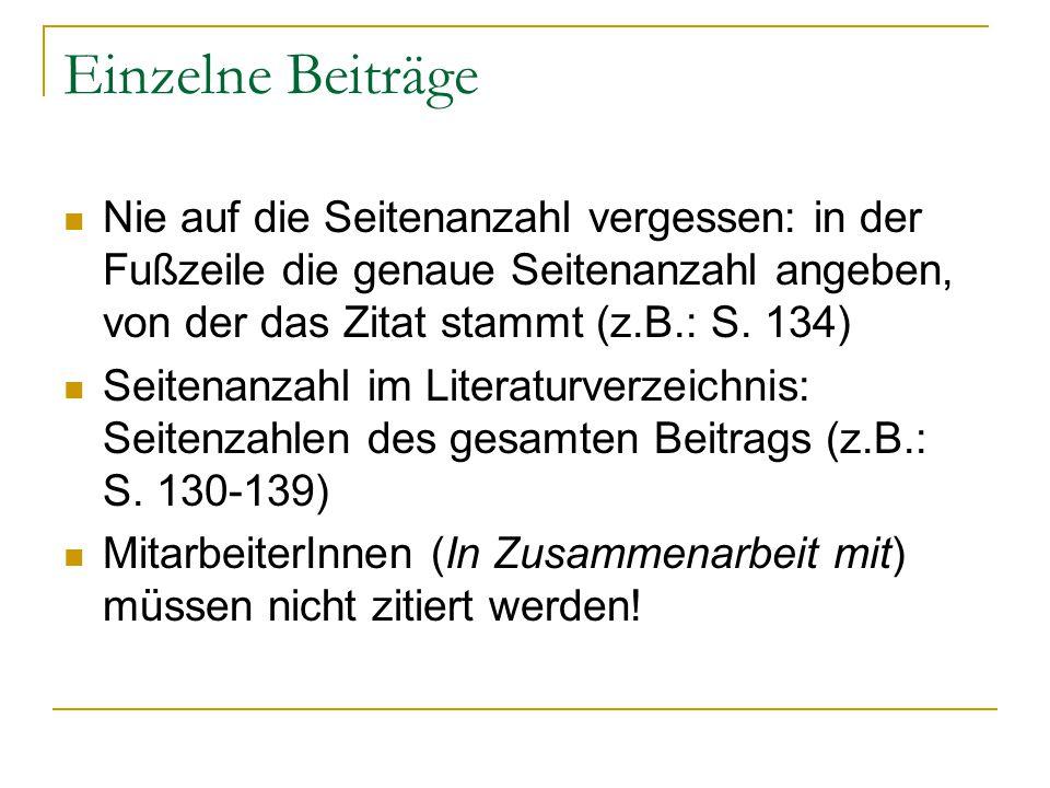 Einzelne Beiträge Nie auf die Seitenanzahl vergessen: in der Fußzeile die genaue Seitenanzahl angeben, von der das Zitat stammt (z.B.: S. 134) Seitena