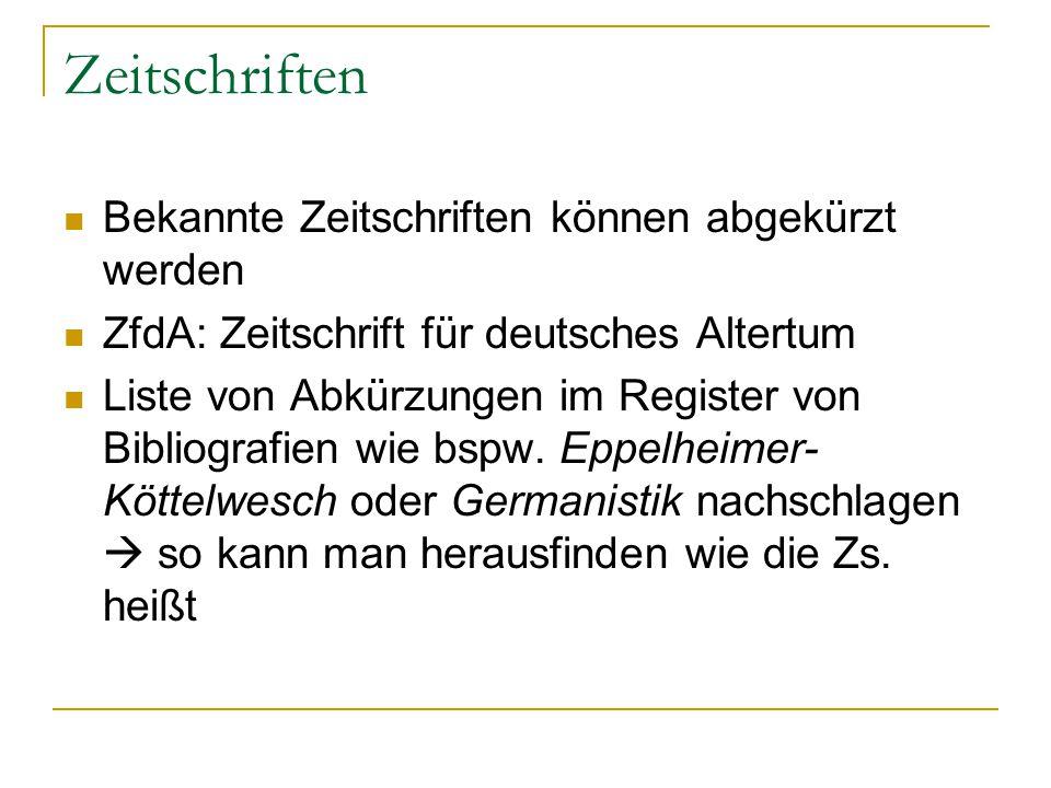 Zeitschriften Bekannte Zeitschriften können abgekürzt werden ZfdA: Zeitschrift für deutsches Altertum Liste von Abkürzungen im Register von Bibliograf