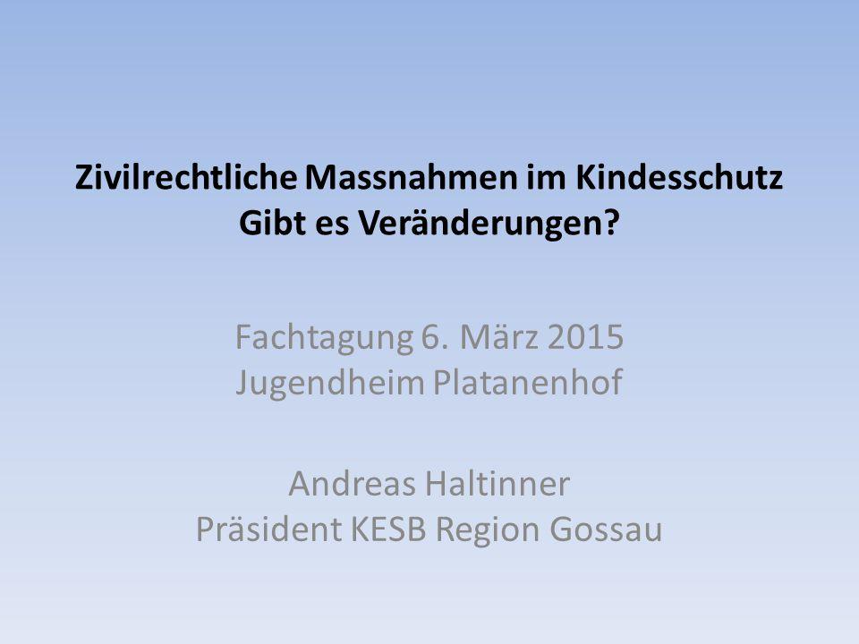 Zivilrechtliche Massnahmen im Kindesschutz Gibt es Veränderungen? Fachtagung 6. März 2015 Jugendheim Platanenhof Andreas Haltinner Präsident KESB Regi