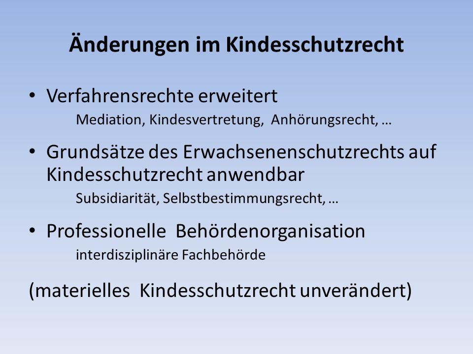 Änderungen im Kindesschutzrecht Verfahrensrechte erweitert Mediation, Kindesvertretung, Anhörungsrecht, … Grundsätze des Erwachsenenschutzrechts auf K
