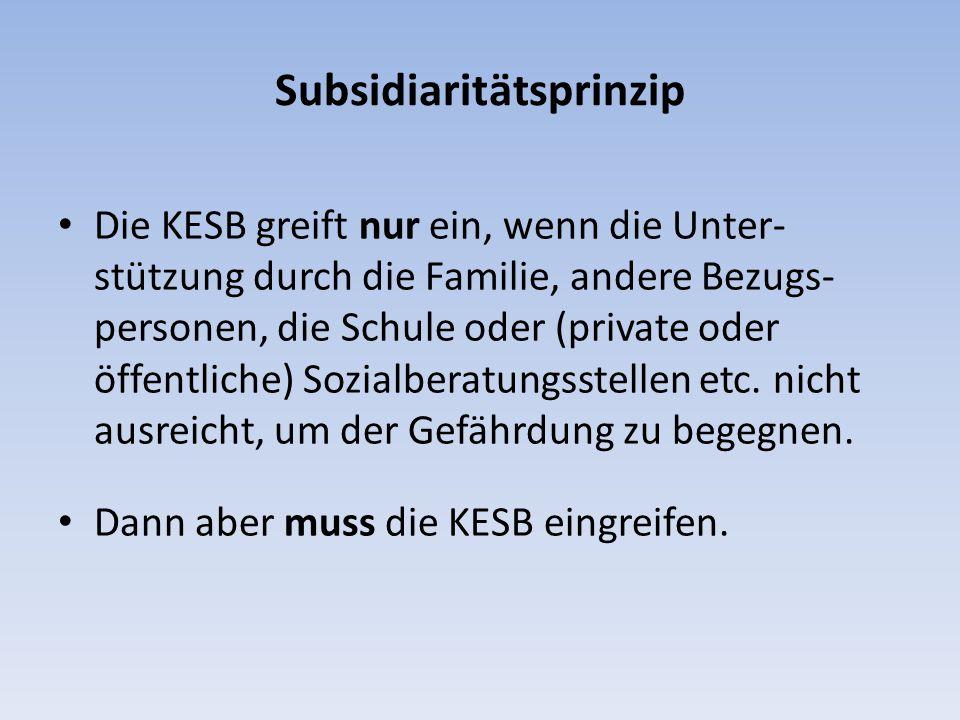 Subsidiaritätsprinzip Die KESB greift nur ein, wenn die Unter- stützung durch die Familie, andere Bezugs- personen, die Schule oder (private oder öffentliche) Sozialberatungsstellen etc.