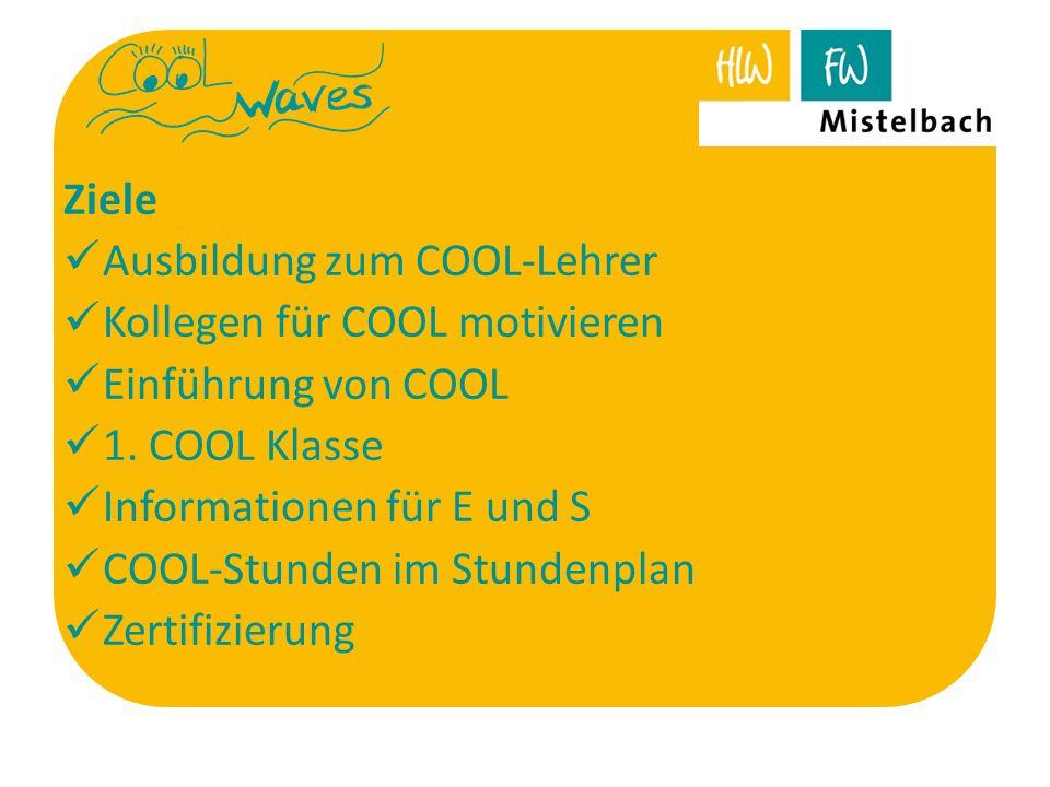 Ziele Ausbildung zum COOL-Lehrer Kollegen für COOL motivieren Einführung von COOL 1. COOL Klasse Informationen für E und S COOL-Stunden im Stundenplan