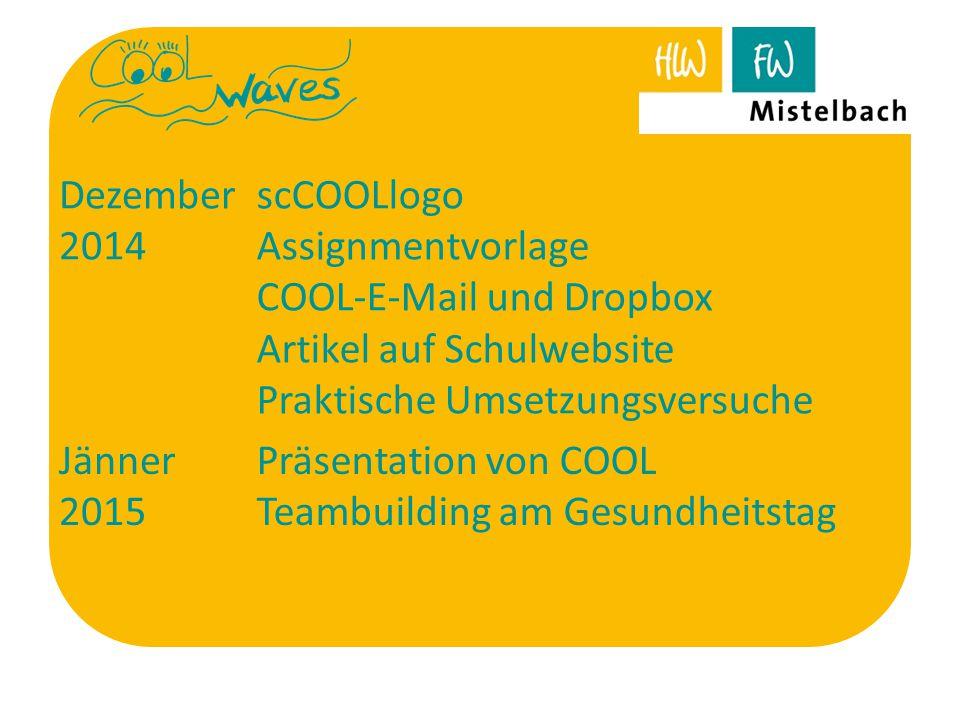 Dezember 2014 scCOOLlogo Assignmentvorlage COOL-E-Mail und Dropbox Artikel auf Schulwebsite Praktische Umsetzungsversuche Jänner 2015 Präsentation von