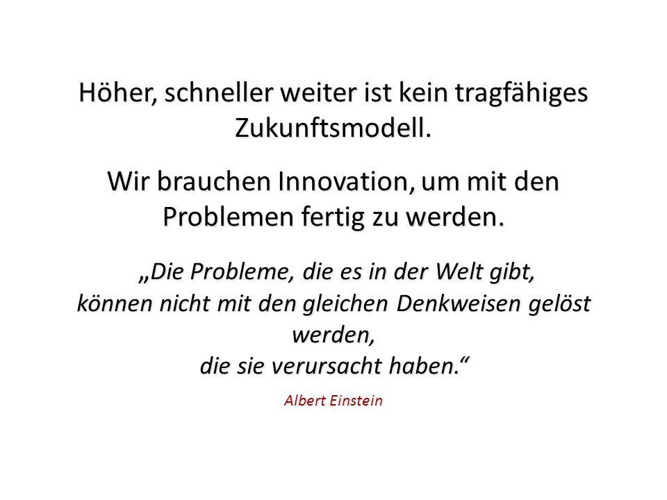 """Höher, schneller weiter ist kein tragfähiges Zukunftsmodell. Wir brauchen Innovation, um mit den Problemen fertig zu werden. """" Die Probleme, die es in"""