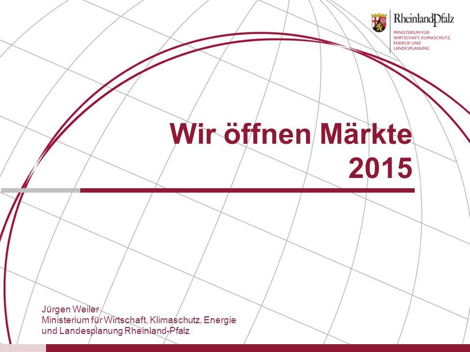 Folie 1© Ministerium für Wirtschaft, Klimaschutz, Energie und Landesplanung Rheinland-Pfalz Wir öffnen Märkte 2015 Jürgen Weiler Ministerium für Wirts