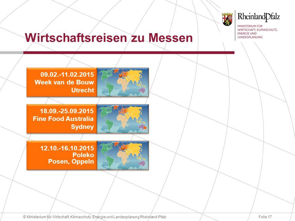 Folie 17© Ministerium für Wirtschaft, Klimaschutz, Energie und Landesplanung Rheinland-Pfalz Wirtschaftsreisen zu Messen 09.02.-11.02.2015 Week van de