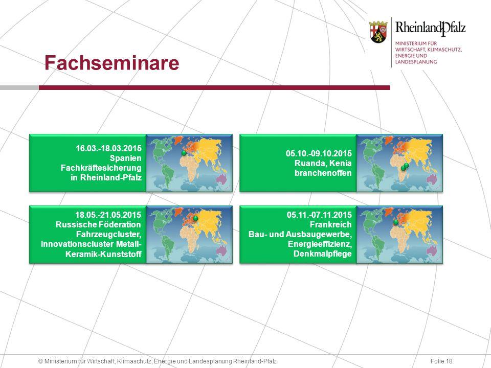 Folie 18© Ministerium für Wirtschaft, Klimaschutz, Energie und Landesplanung Rheinland-Pfalz Fachseminare 16.03.-18.03.2015 Spanien Fachkräftesicherun