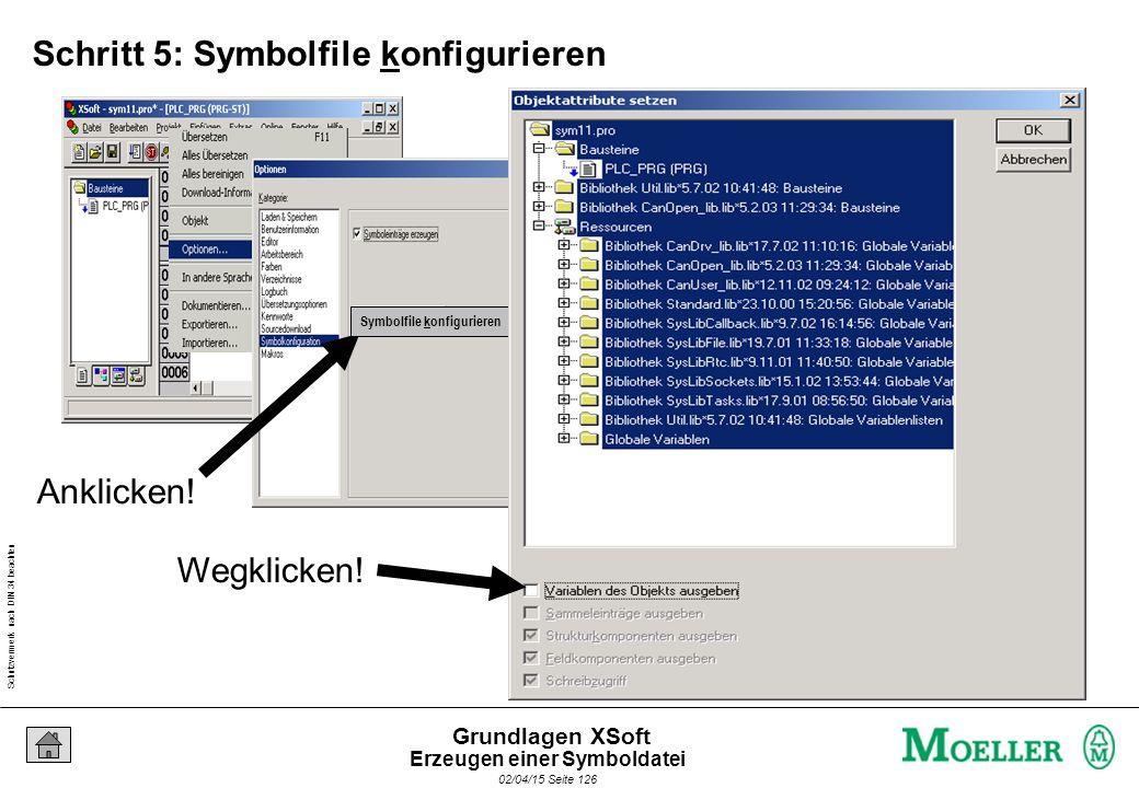 Schutzvermerk nach DIN 34 beachten 02/04/15 Seite 126 Grundlagen XSoft Schritt 5: Symbolfile konfigurieren Wegklicken! Symbolfile konfigurieren Anklic