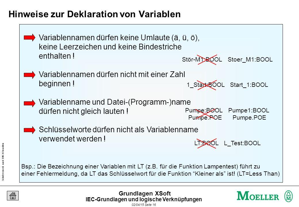 Schutzvermerk nach DIN 34 beachten 02/04/15 Seite 16 Grundlagen XSoft Variablennamen dürfen keine Umlaute (ä, ü, ö), keine Leerzeichen und keine Binde