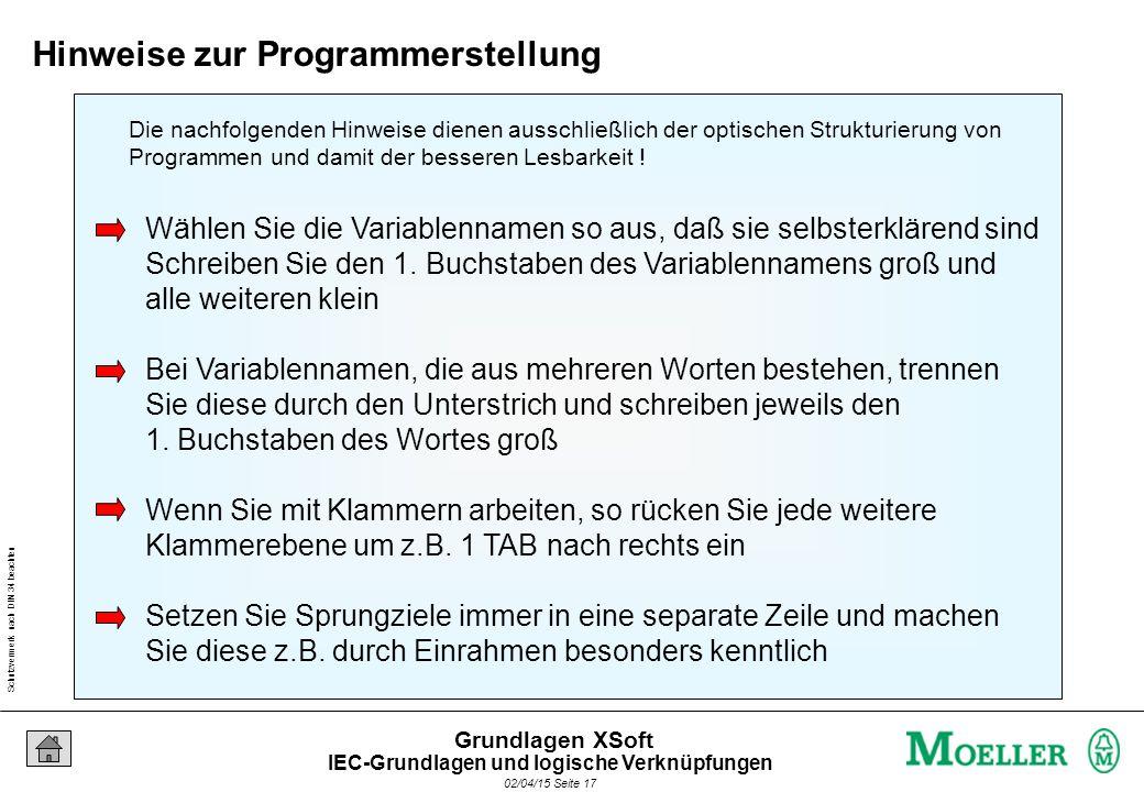 Schutzvermerk nach DIN 34 beachten 02/04/15 Seite 17 Grundlagen XSoft Wählen Sie die Variablennamen so aus, daß sie selbsterklärend sind Schreiben Sie den 1.