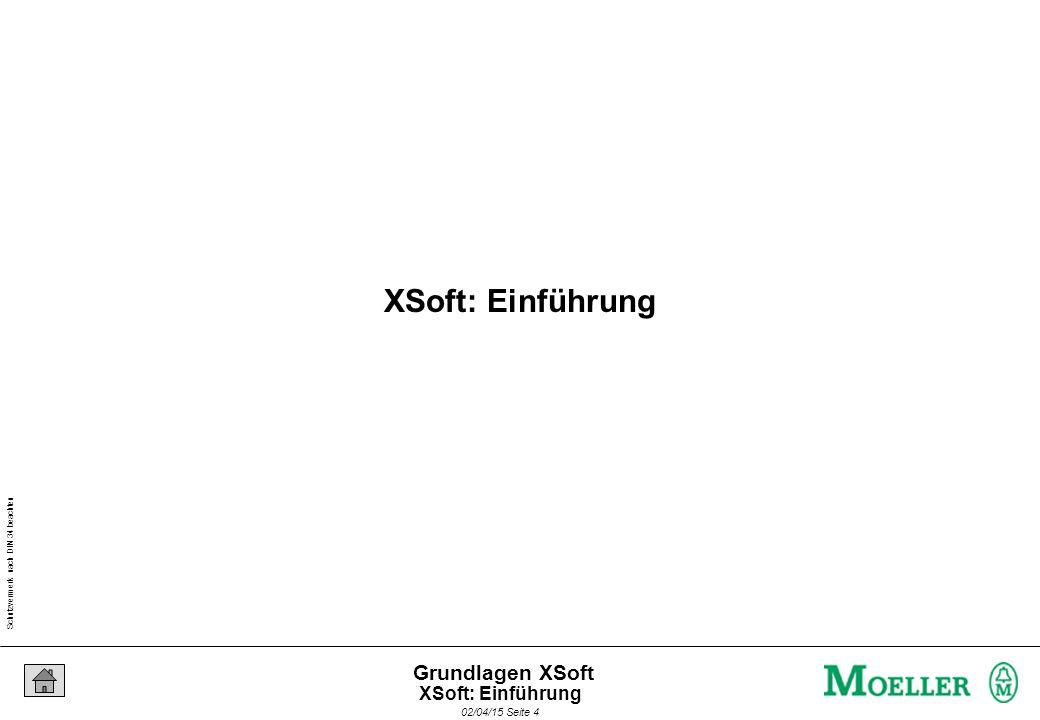 Schutzvermerk nach DIN 34 beachten 02/04/15 Seite 4 Grundlagen XSoft XSoft: Einführung