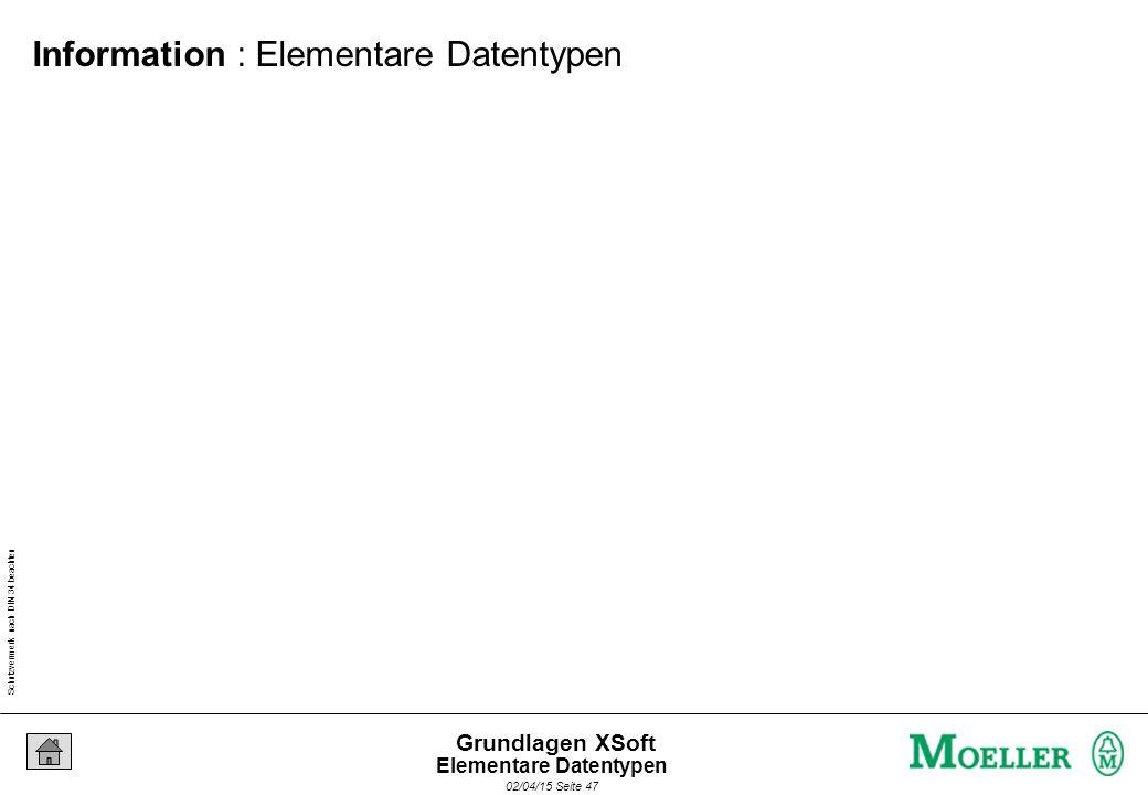 Schutzvermerk nach DIN 34 beachten 02/04/15 Seite 47 Grundlagen XSoft Information : Elementare Datentypen Elementare Datentypen