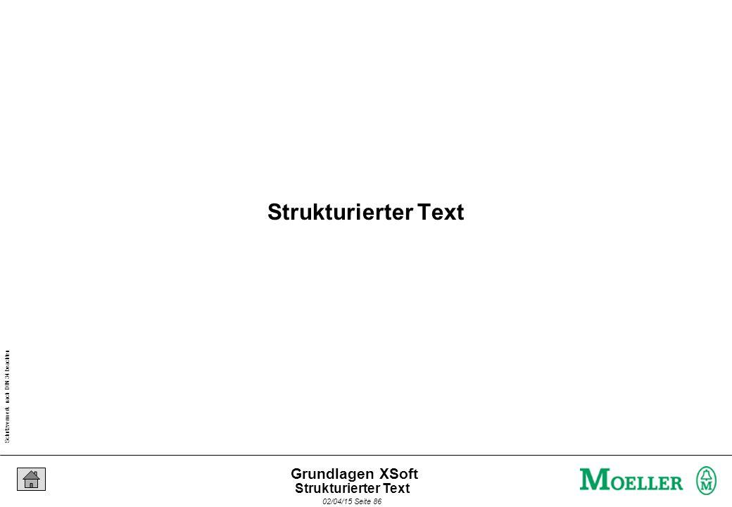 Schutzvermerk nach DIN 34 beachten 02/04/15 Seite 86 Grundlagen XSoft Strukturierter Text