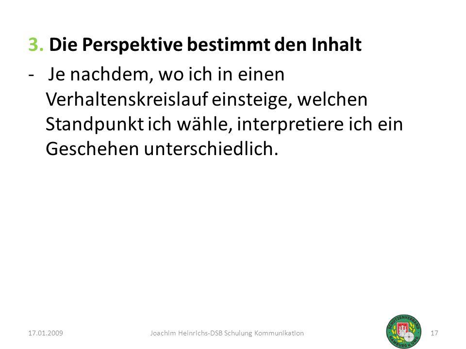 3. Die Perspektive bestimmt den Inhalt - Je nachdem, wo ich in einen Verhaltenskreislauf einsteige, welchen Standpunkt ich wähle, interpretiere ich ei