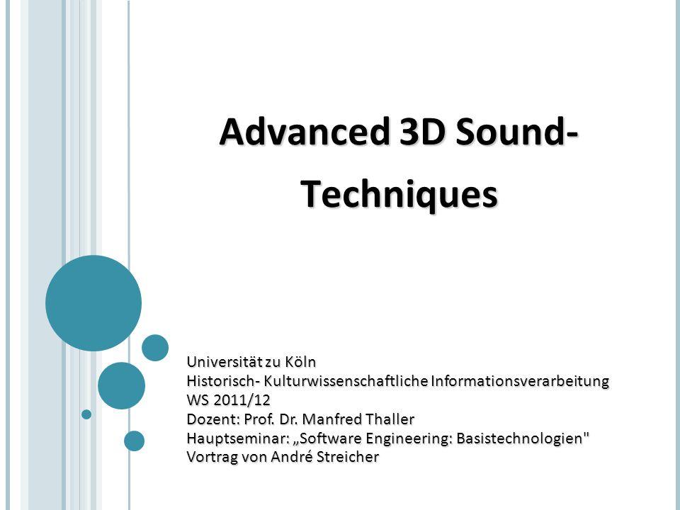 Advanced 3D Sound- Techniques Universität zu Köln Historisch- Kulturwissenschaftliche Informationsverarbeitung WS 2011/12 Dozent: Prof. Dr. Manfred Th