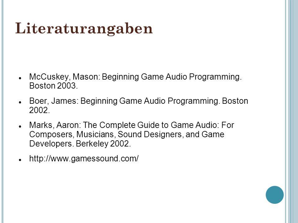 Literaturangaben McCuskey, Mason: Beginning Game Audio Programming. Boston 2003. Boer, James: Beginning Game Audio Programming. Boston 2002. Marks, Aa