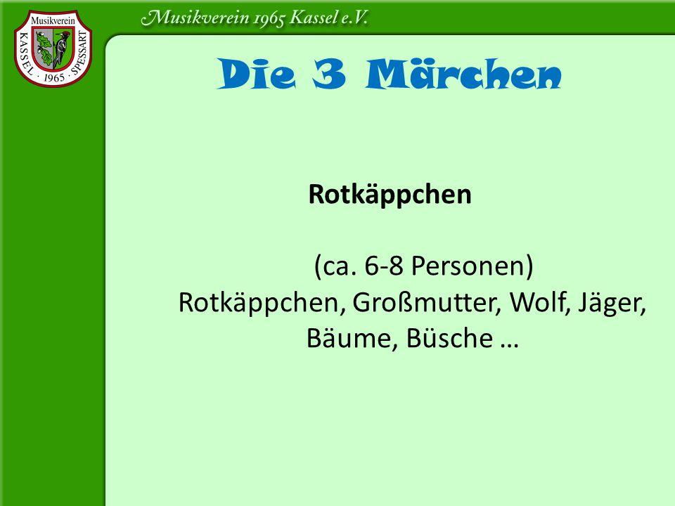 Die 3 Märchen Rotkäppchen (ca. 6-8 Personen) Rotkäppchen, Großmutter, Wolf, Jäger, Bäume, Büsche …