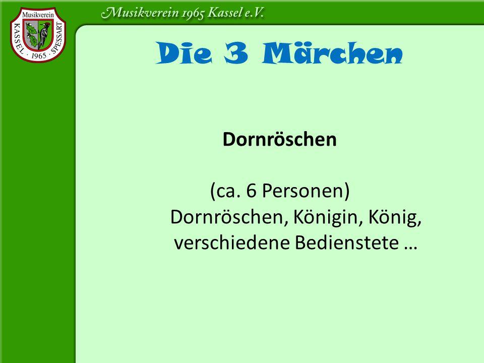 Die 3 Märchen Dornröschen (ca. 6 Personen) Dornröschen, Königin, König, verschiedene Bedienstete …