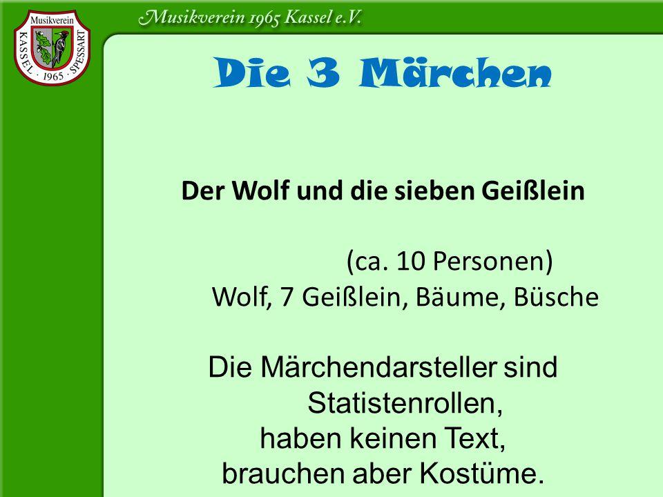 Die 3 Märchen Der Wolf und die sieben Geißlein (ca. 10 Personen) Wolf, 7 Geißlein, Bäume, Büsche Die Märchendarsteller sind Statistenrollen, haben kei