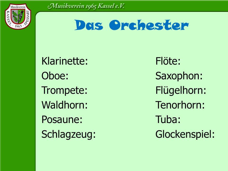 Das Orchester Klarinette:Flöte: Oboe:Saxophon: Trompete:Flügelhorn: Waldhorn:Tenorhorn: Posaune:Tuba: Schlagzeug:Glockenspiel: