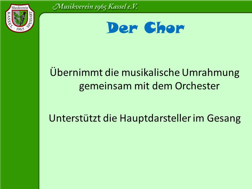 Übernimmt die musikalische Umrahmung gemeinsam mit dem Orchester Unterstützt die Hauptdarsteller im Gesang Der Chor