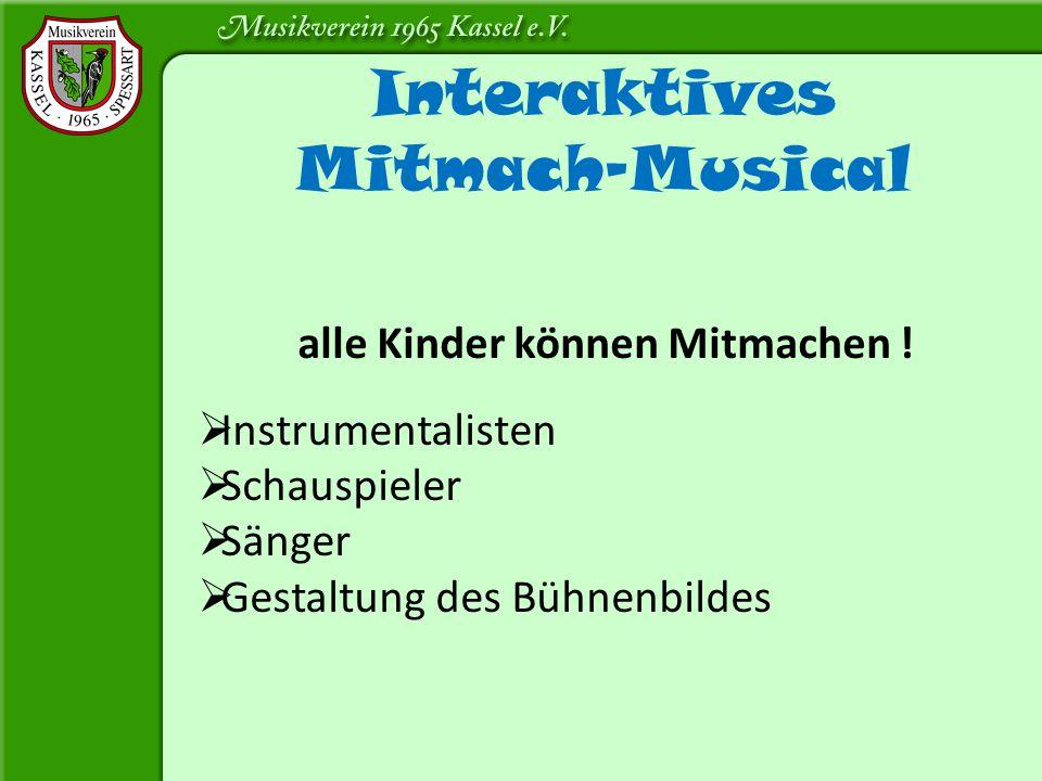 alle Kinder können Mitmachen !  Instrumentalisten  Schauspieler  Sänger  Gestaltung des Bühnenbildes Interaktives Mitmach-Musical