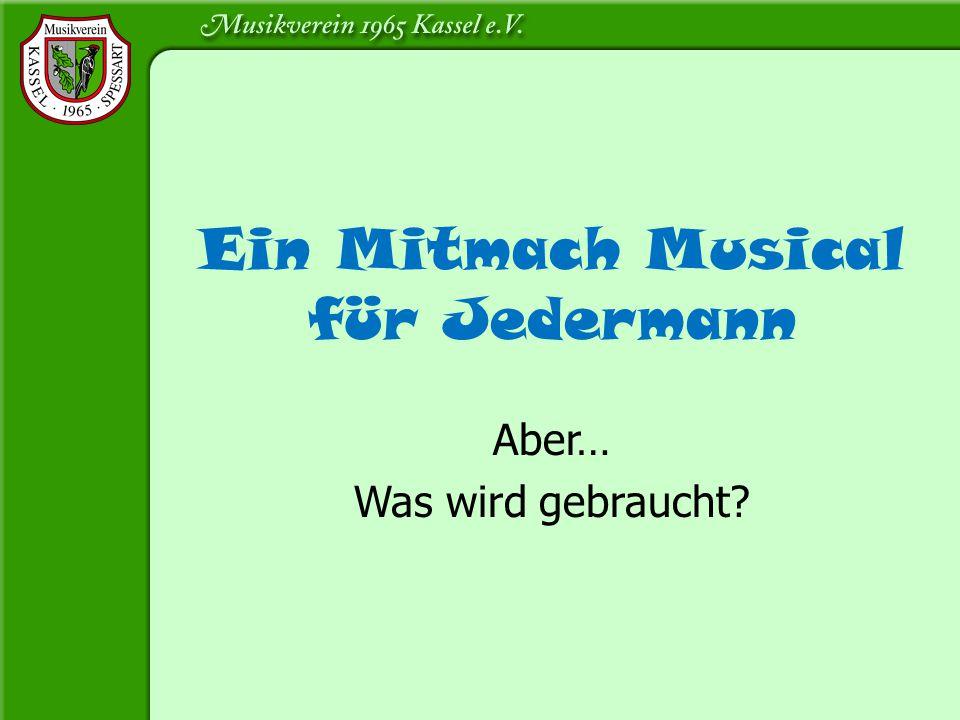 Ein Mitmach Musical für Jedermann Aber… Was wird gebraucht?