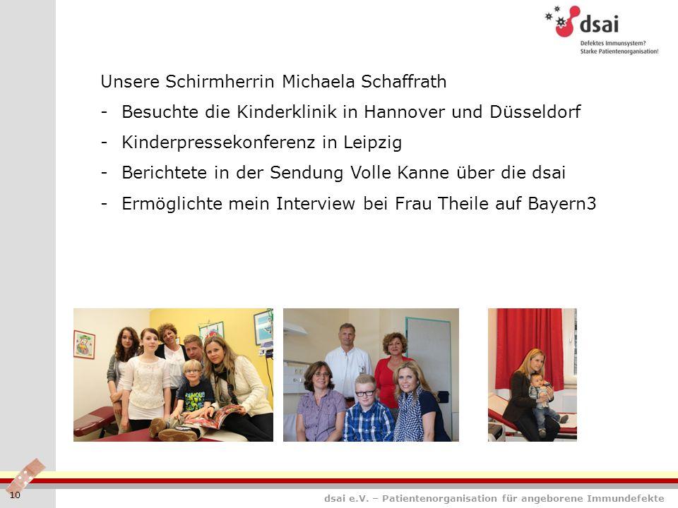 dsai e.V. – Patientenorganisation für angeborene Immundefekte 10 Unsere Schirmherrin Michaela Schaffrath -Besuchte die Kinderklinik in Hannover und Dü