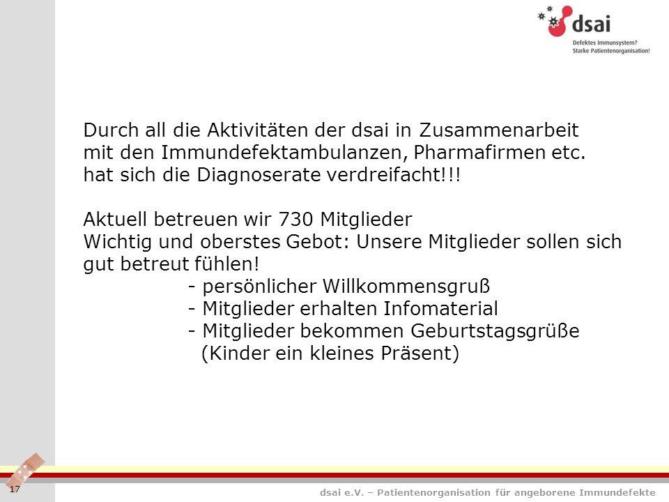 dsai e.V. – Patientenorganisation für angeborene Immundefekte 17 Durch all die Aktivitäten der dsai in Zusammenarbeit mit den Immundefektambulanzen, P