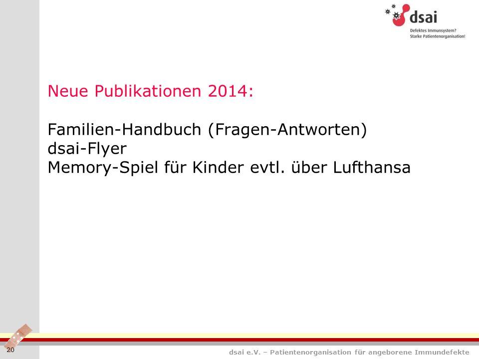 dsai e.V. – Patientenorganisation für angeborene Immundefekte Neue Publikationen 2014: Familien-Handbuch (Fragen-Antworten) dsai-Flyer Memory-Spiel fü