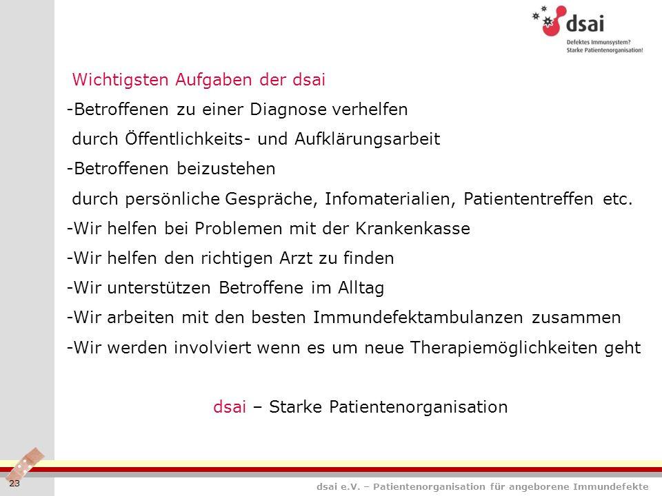 dsai e.V. – Patientenorganisation für angeborene Immundefekte 23 Wichtigsten Aufgaben der dsai -Betroffenen zu einer Diagnose verhelfen durch Öffentli