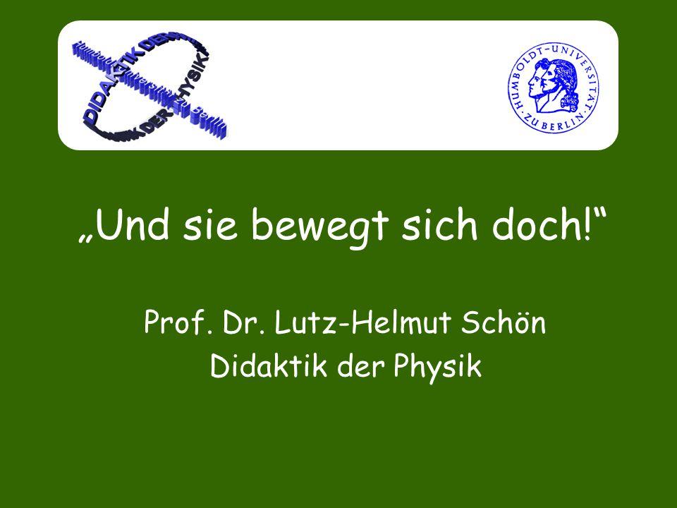 """""""Und sie bewegt sich doch!"""" Prof. Dr. Lutz-Helmut Schön Didaktik der Physik"""