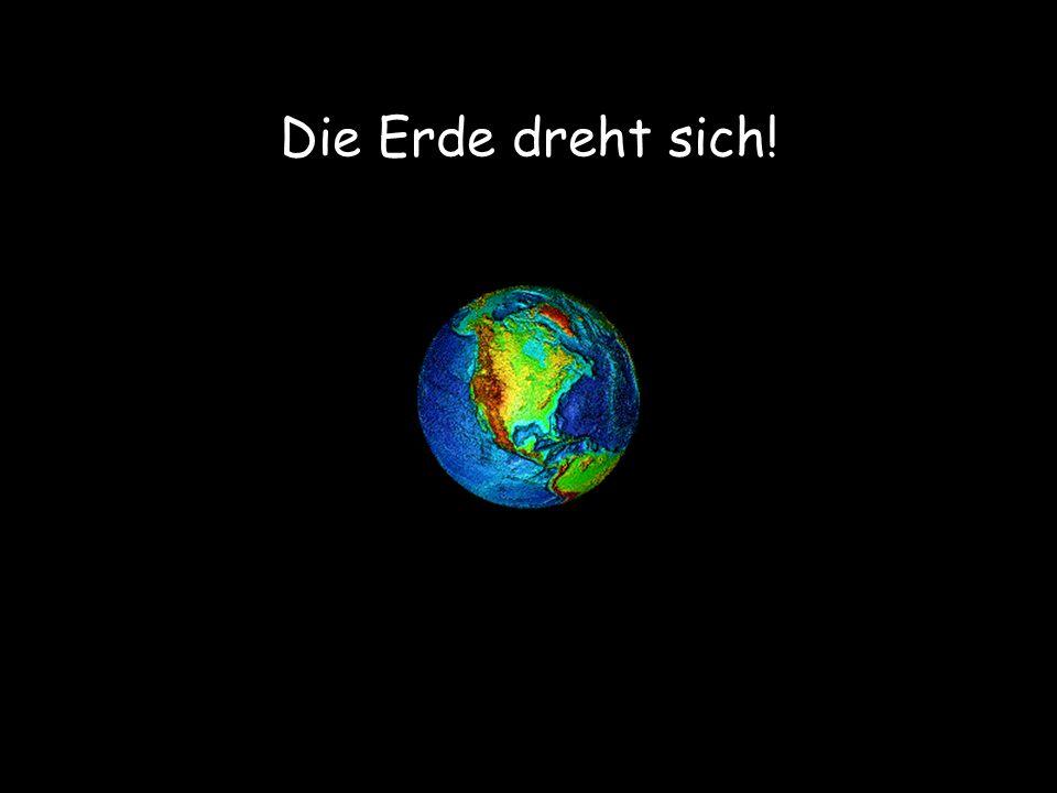Die Erde dreht sich!