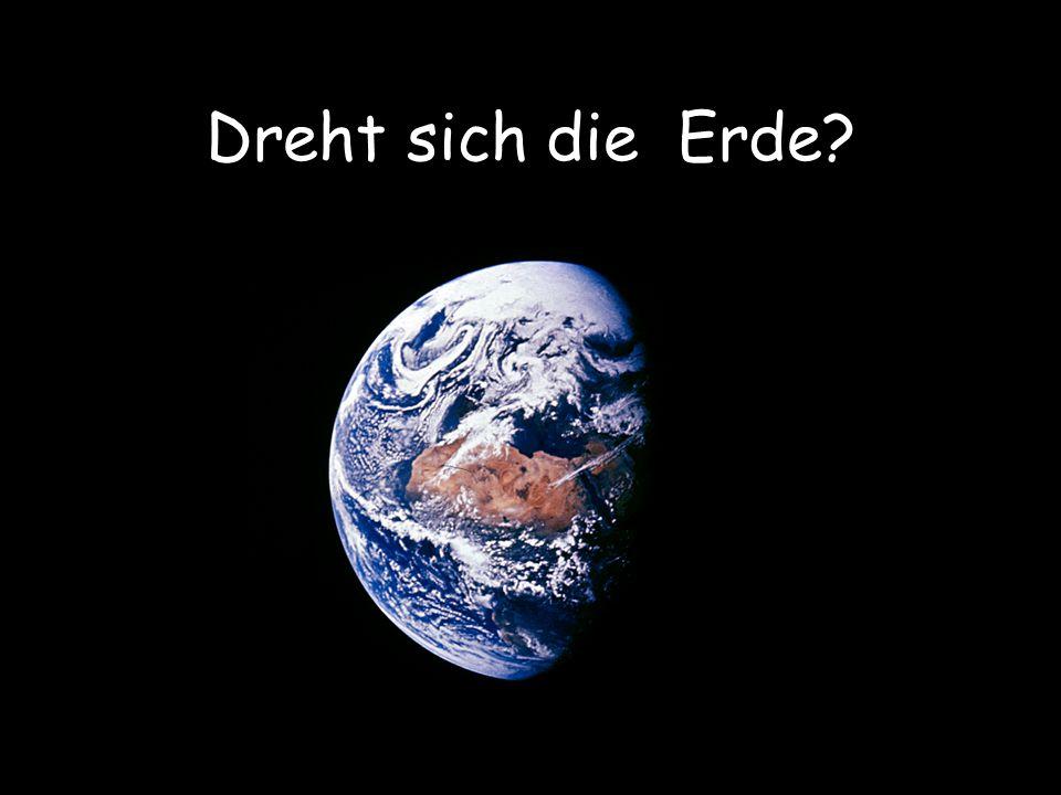Dreht sich die Erde?
