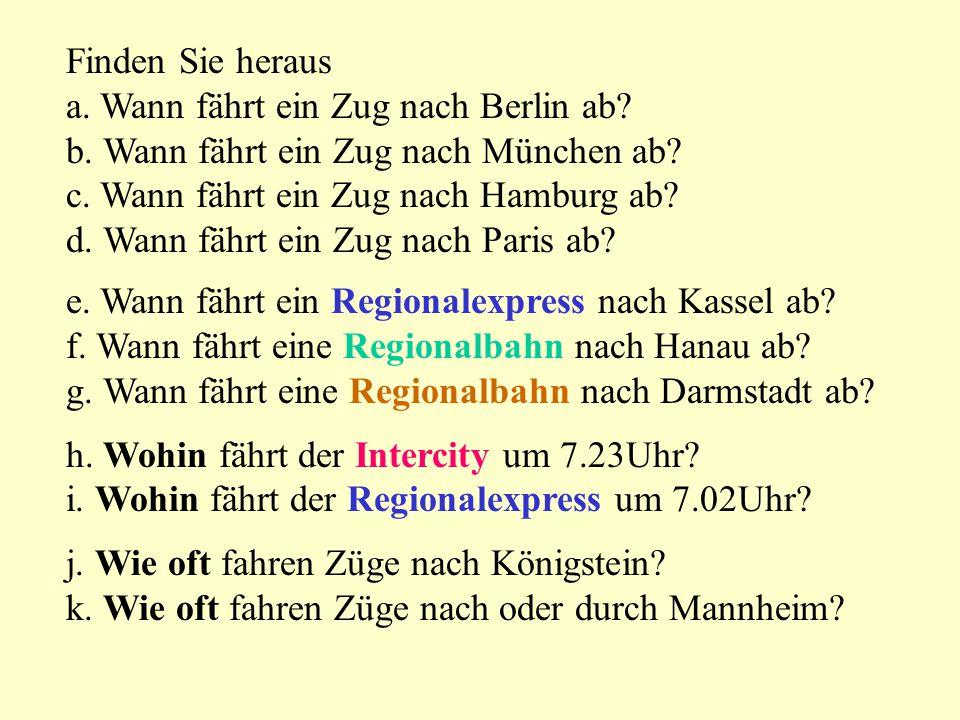 Züge von Frankfurt Hauptbahnhof zwischen 7.00 und 8.00 Intercity:Hamburg7.00 Nürnberg7.15 Berlin7.19 Dresden7.23 München(via MA)7.43 Westerland (via HH)7.51 Kiel7.59