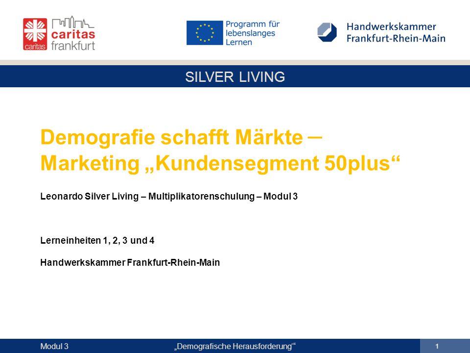 """SILVER LIVING """"Demografische Herausforderung' 42 Modul 3 Megatrend Alterung – Die neuen Senioren Von der 3-phasigen zur 5-phasigen Biografie"""