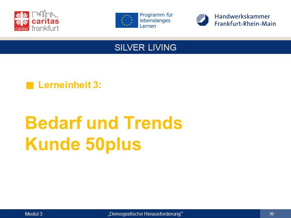 """SILVER LIVING """"Demografische Herausforderung'"""" 30 Modul 3 Lerneinheit 3: Bedarf und Trends Kunde 50plus"""