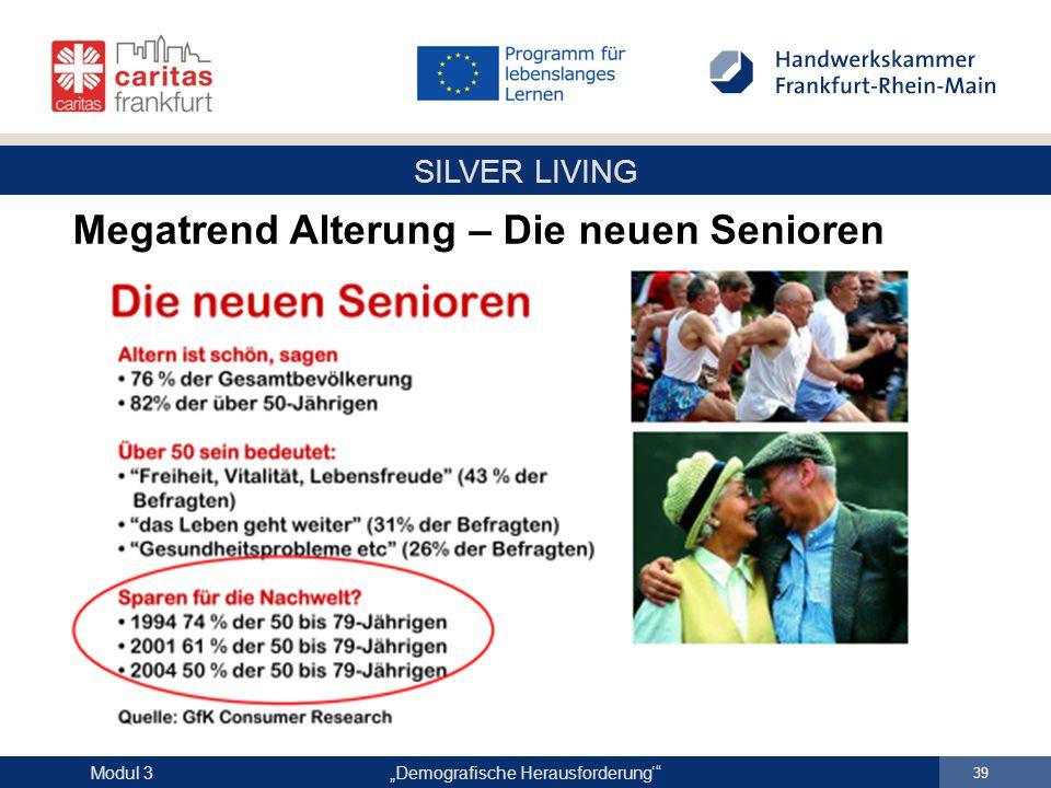 """SILVER LIVING """"Demografische Herausforderung'"""" 39 Modul 3 Megatrend Alterung – Die neuen Senioren"""