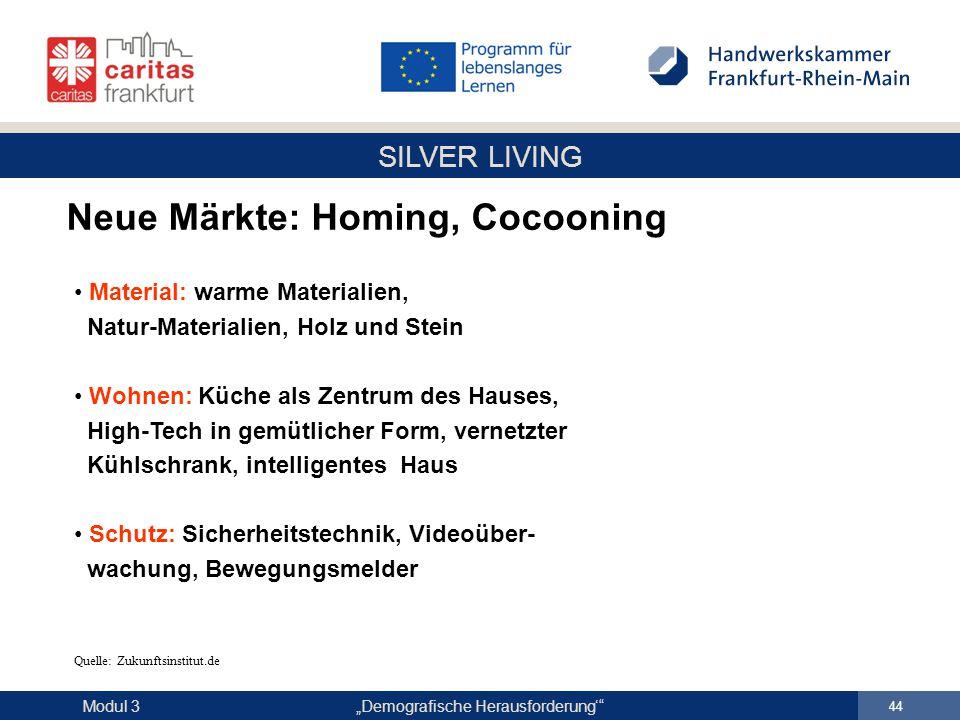 """SILVER LIVING """"Demografische Herausforderung'"""" 44 Modul 3 Neue Märkte: Homing, Cocooning Material: warme Materialien, Natur-Materialien, Holz und Stei"""