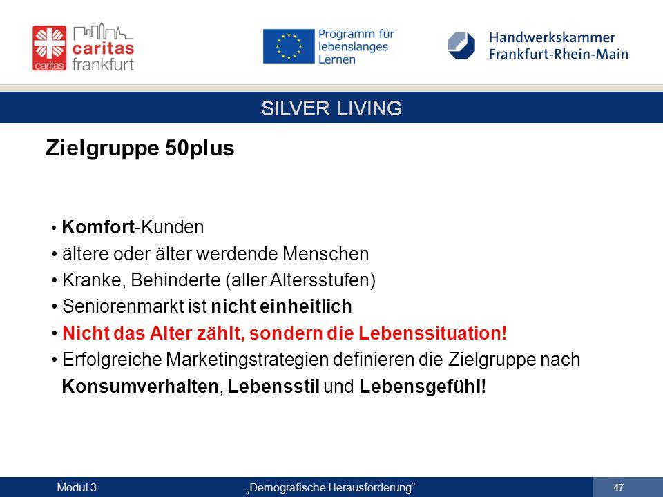 """SILVER LIVING """"Demografische Herausforderung'"""" 47 Modul 3 Zielgruppe 50plus Komfort-Kunden ältere oder älter werdende Menschen Kranke, Behinderte (all"""