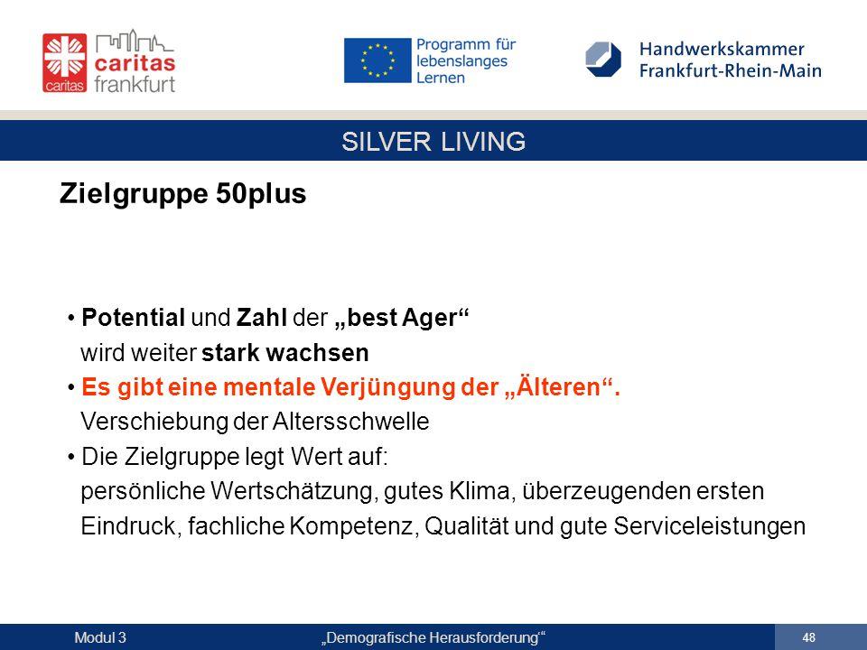 """SILVER LIVING """"Demografische Herausforderung'"""" 48 Modul 3 Zielgruppe 50plus Potential und Zahl der """"best Ager"""" wird weiter stark wachsen Es gibt eine"""
