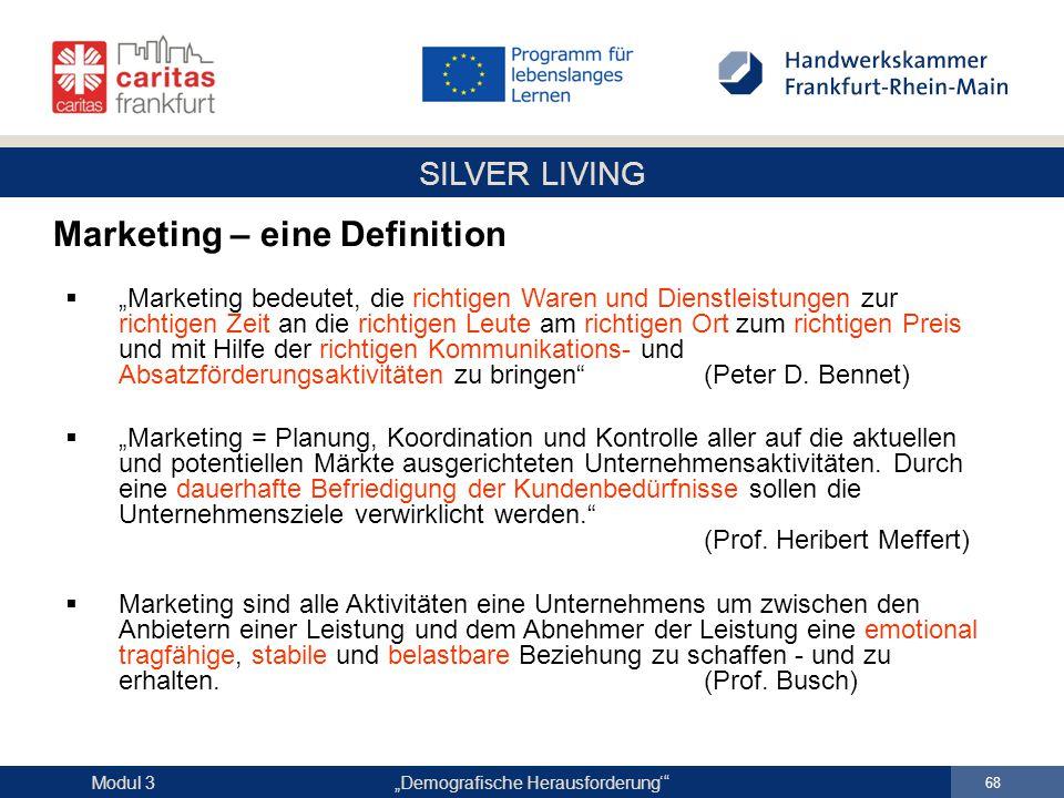 """SILVER LIVING """"Demografische Herausforderung'"""" 68 Modul 3  """"Marketing bedeutet, die richtigen Waren und Dienstleistungen zur richtigen Zeit an die ri"""
