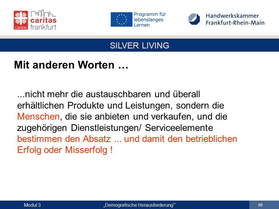 """SILVER LIVING """"Demografische Herausforderung'"""" 69 Modul 3...nicht mehr die austauschbaren und überall erhältlichen Produkte und Leistungen, sondern di"""