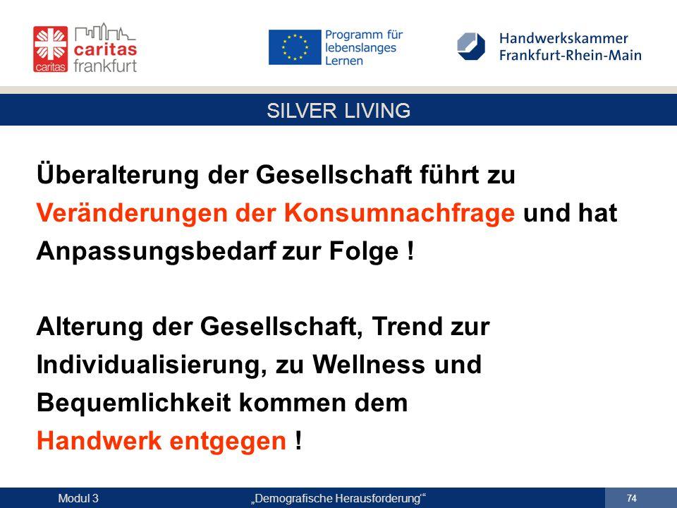 """SILVER LIVING """"Demografische Herausforderung'"""" 74 Modul 3 Überalterung der Gesellschaft führt zu Veränderungen der Konsumnachfrage und hat Anpassungsb"""