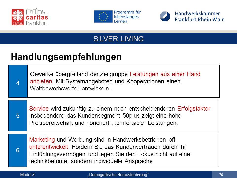 """SILVER LIVING """"Demografische Herausforderung'"""" 76 Modul 3 Handlungsempfehlungen Gewerke übergreifend der Zielgruppe Leistungen aus einer Hand anbieten"""
