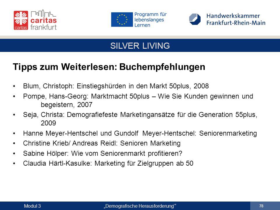 """SILVER LIVING """"Demografische Herausforderung'"""" 78 Modul 3 Tipps zum Weiterlesen: Buchempfehlungen Blum, Christoph: Einstiegshürden in den Markt 50plus"""