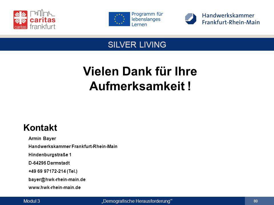 """SILVER LIVING """"Demografische Herausforderung'"""" 80 Modul 3 Vielen Dank für Ihre Aufmerksamkeit ! Kontakt Armin Bayer Handwerkskammer Frankfurt-Rhein-Ma"""