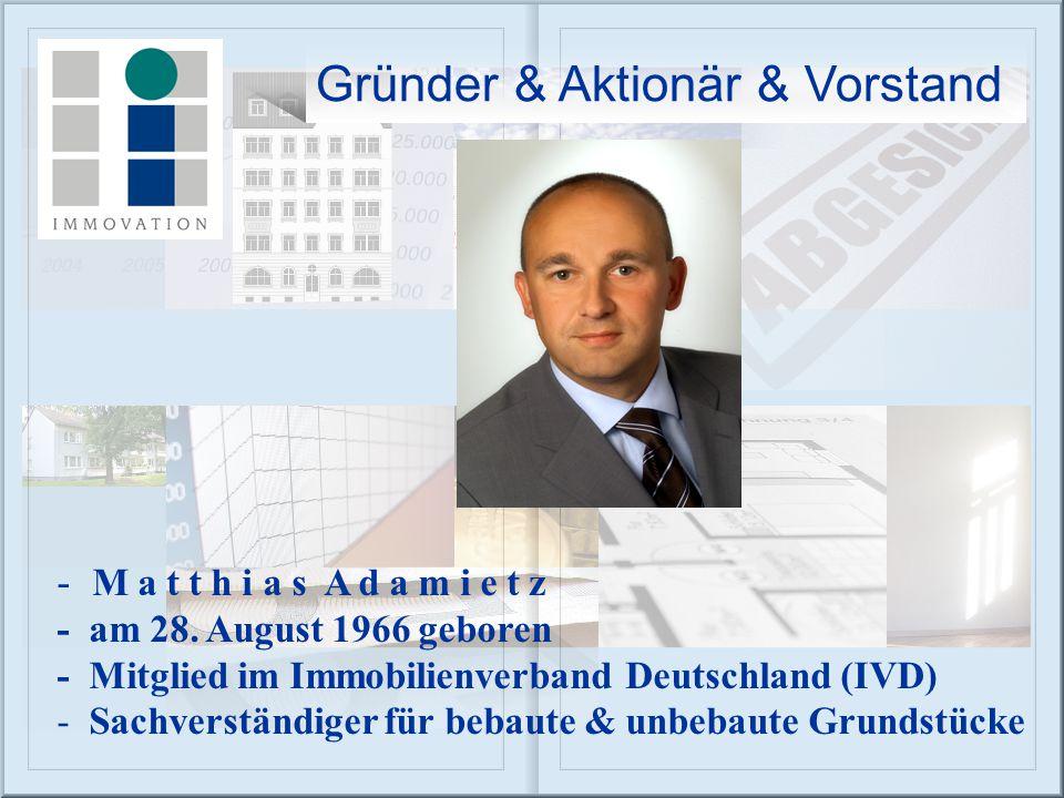 - M a t t h i a s A d a m i e t z - am 28. August 1966 geboren - Mitglied im Immobilienverband Deutschland (IVD) - Sachverständiger für bebaute & unbe